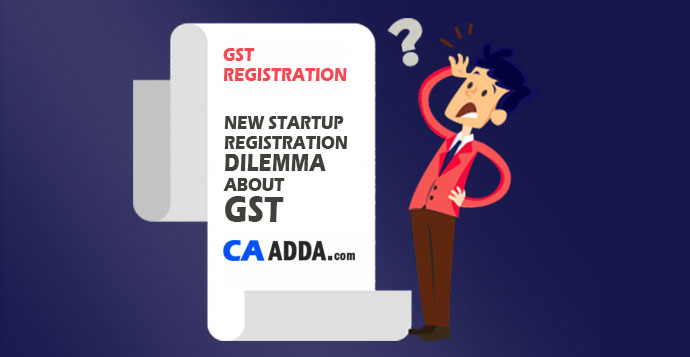 Startups confusion : Register now or after GST ?